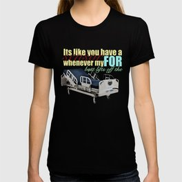 its like you have a sensor for whenever my butt lifts off the bed. T-shirt