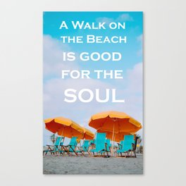 A walk on the beach is good for the soul Canvas Print