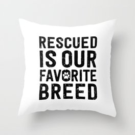 RESCUED IS OUR FAVORITE BREED Throw Pillow