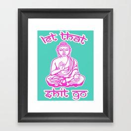 Let That Shit Go Buddha Framed Art Print
