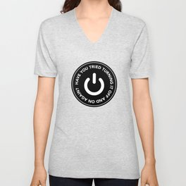 Have you tried turning it off and on again? Unisex V-Neck