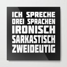 I Speak Three Languages Ironically ... Metal Print