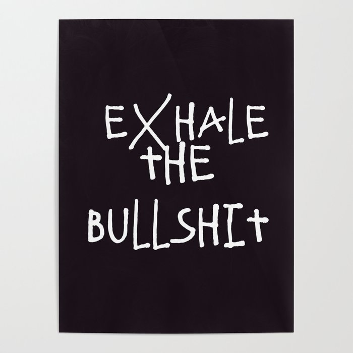 Exhale | Bullshit | Quotes | Aesthetic | Teen | Relax Poster by  gypsydreams06