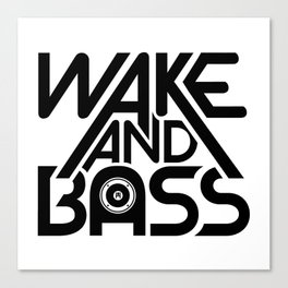 Wake And Bass (Black) Canvas Print