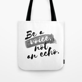 QUOTE Be A Voice Not An Echo Tote Bag