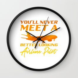You'll Never Meet A Better Looking Airline Pilot Airport Captain Aviation Airplane T-shirt Design Wall Clock