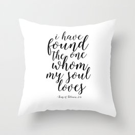 Printable Poster,I Have Found The One Whom My Soul Loves, Song Of Solomon,Love Quote,Quote Art Throw Pillow