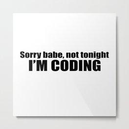 Sorry babe...I'M CODING Metal Print