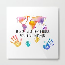 LIVE FOR OTHERS Metal Print