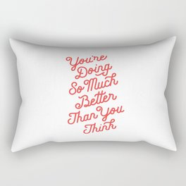 You're Doing So Much Better Than You Think inspirational typography poster bedroom wall home decor Rectangular Pillow