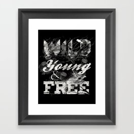 WILD YOUNG AND FREE Framed Art Print