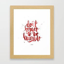 Don't forget to be Humble Framed Art Print