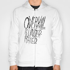 Overkill is Underrated. Hoody