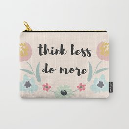 Think less, do more Carry-All Pouch