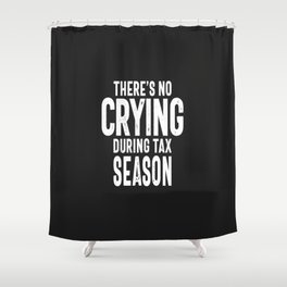 There's No Crying During Tax Season Shower Curtain