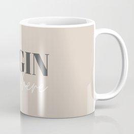 Begin anywhere Coffee Mug