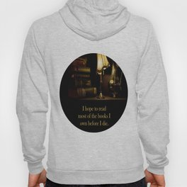 I hope to read most of the books I own before I die. Hoody
