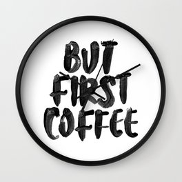 But First Coffee black and white hand lettered motivational typography home wall office decor Wall Clock
