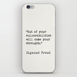 """""""Out of your vulnerabilities will come your strength.""""   Sigmund Freud iPhone Skin"""