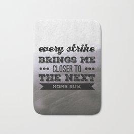Every strike brings me closer to the next home run Bath Mat