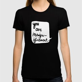 you are insignificant T-shirt