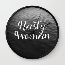 Be a Nasty Woman Wall Clock