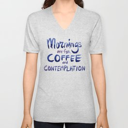 Mornings are for Coffee and Contemplation Unisex V-Neck