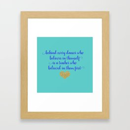 Dance Artwork - Behind Every Dancer Who Believes In Themself Is A Teacher who Believed In Them First Framed Art Print