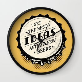 I Get the Best Ideas after a Few Beers - Bottle Top Wall Clock