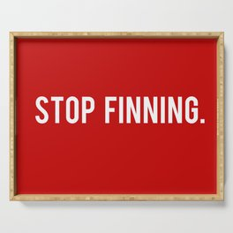Stop Finning. Serving Tray