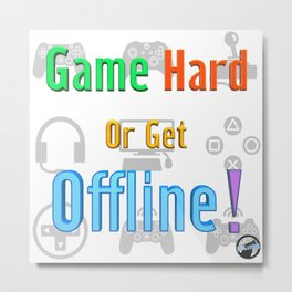 Game Hard or Get Offline! (NUGaming) Metal Print