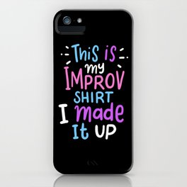 This Is My Improv Tee I Made It Up iPhone Case