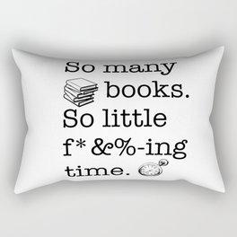 So many books, so little f*&%-ing time Rectangular Pillow