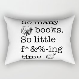 So many books, so little f*&%-ing time Rectangular Pillow