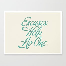 Excuses Help No One Canvas Print