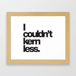I couldn't kern less Framed Art Print