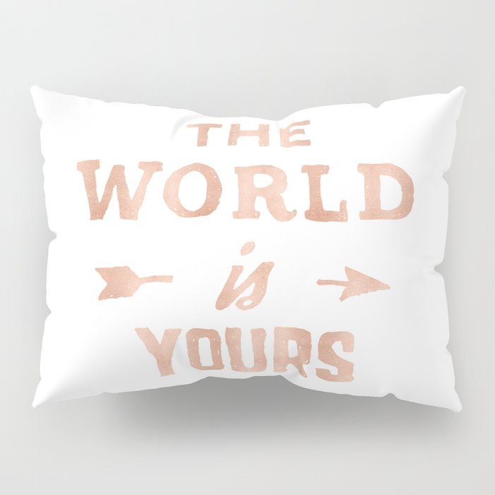 The World Is Yours Pink Rose Gold Quote Pillow Sham By Naturemagick