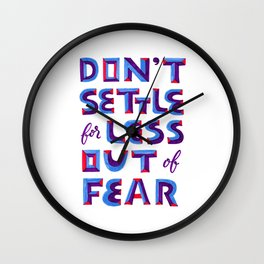 Don't settle out of fear Wall Clock