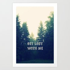 Get lost with me Art Print