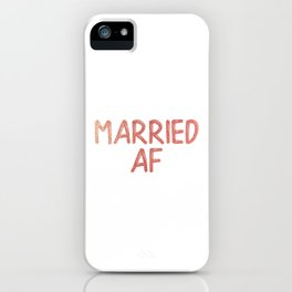 Married AF iPhone Case