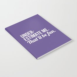 Underestimate Me That'll Be Fun (Ultra Violet) Notebook