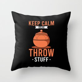 Keep Calm And Throw Stuff Throw Pillow
