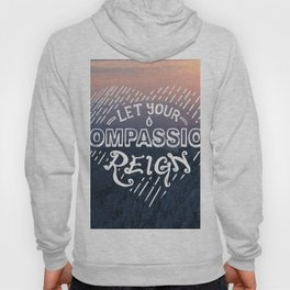 Let Your Compassion Reign Hoody