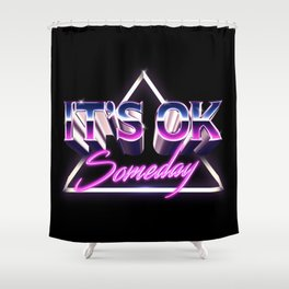 It's ok, someday Shower Curtain