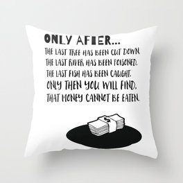 Only After the last Tree has been cut Throw Pillow
