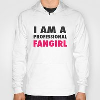 fangirl Hoodies featuring Professional Fangirl by Stefanie Judith