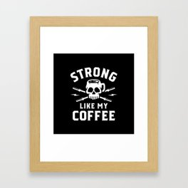 Strong Like My Coffee Framed Art Print