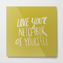 Love Your Neighbor x Mustard Metal Print