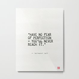 """Have no fear of perfection - you'll never reach it.""  Metal Print"