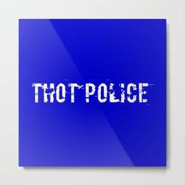 THOT Police - Distressed Metal Print